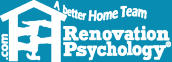 Renovation Psychology helps domestic harmony as you renovate your home! Restoration, Remodeling, Building, Designing, Moving. True 'Home Improvement'  - Practical tips for your Home Team to tackle and finish your project, all while building lasting family